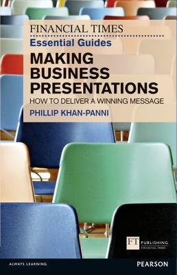 Ft Essential Guide to Making Business Presentations By Khan-panni, Philip